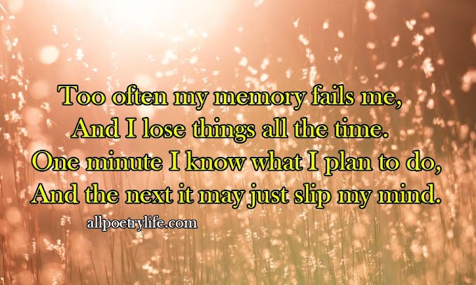 Too often my memory fails me | English poetry on life poems quotes