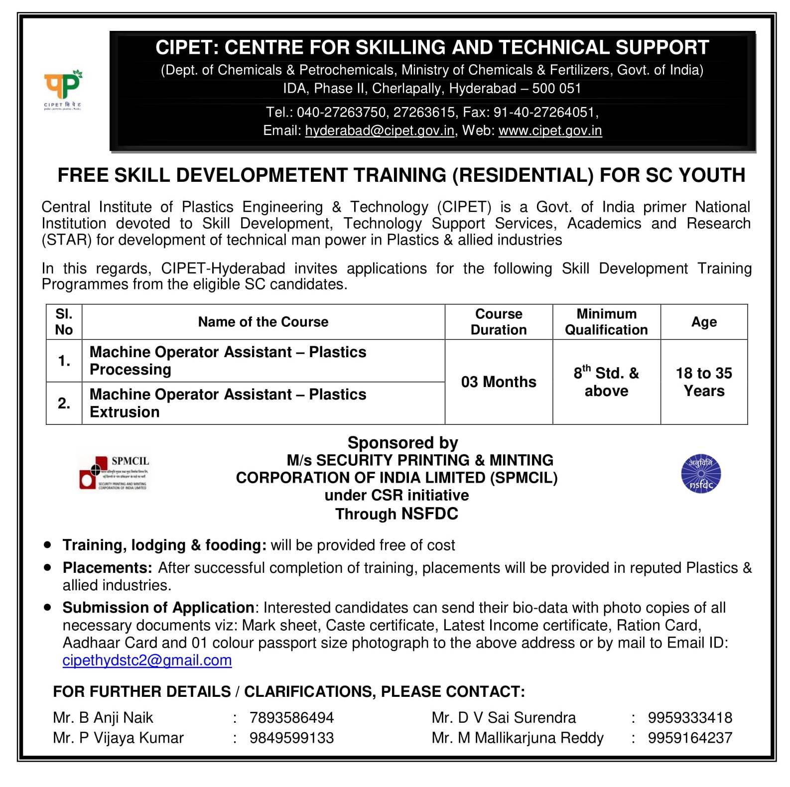 CIPET Central Institute of Plastic Engineering and Technology Free Skill Development Training Residential for Unemployed Youth Free Skill Development Training Residential for SC Youth | SKILL DEVELOPMENT TRAINING PROGRAMME SPONSORED BY M/S SECURITY PRINTING & MINTING CORPORATION OF INDIA LIMITED (SPMCIL) UNDER CSR INITIATIVE, THROUGH NSFDC హైదరాబాద్లోని సెంట్రల్ ఇన్స్టిట్యూట్ ఆఫ్ ప్లాస్టిక్స్ ఇంజినీరింగ్ అండ్ టెక్నాలజీ (సీపెట్), గెయిల్ (ఇండియా)లిమిటెడ్, న్యూదిల్లీ వారి సహకారంతో కింది కోర్సులో నిరుద్యోగులకు ఉచిత శిక్షణా కార్యక్రమం నిర్వహిస్తోంది./2019/07/CIPET-Central-Institute-of-Plastic-Engineering-and-Technology-Free-Skill-Development-free-Training-Residential-for-Unemployed-Youth-registration-form-