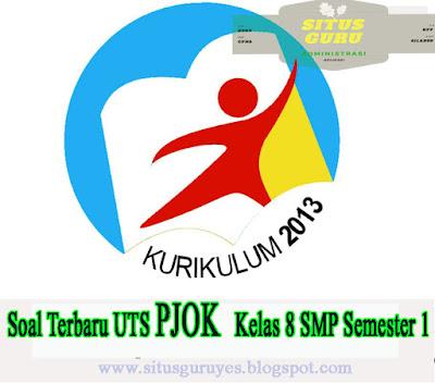 Download Soal Terbaru UTS PJOK  Kelas 8 SMP Semester 1 K13