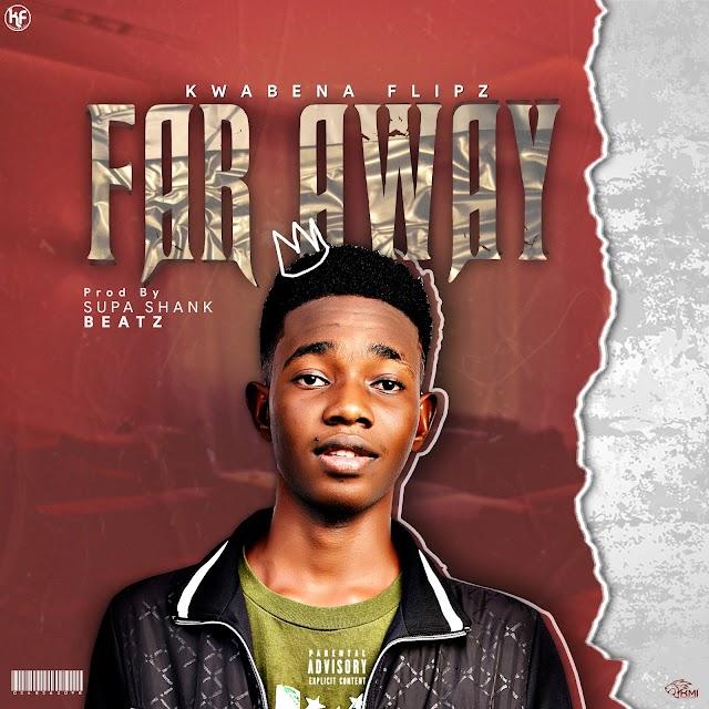 Kwabena Flipz-Far Away (Prod. By Supa Shank Beatz)
