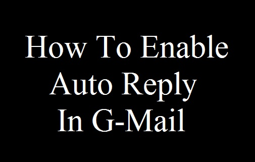How To Enable Auto Reply In G-Mail