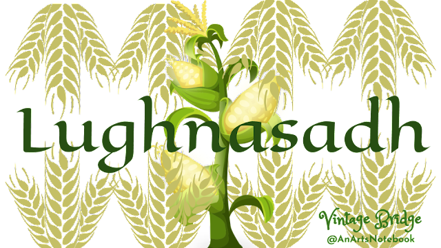 a facebook banner graphic with corn and grain svg imagesin the background and the word Lughnasadh in celtic looking letting in green in the forefront with Vintage Bridge @AnArtsNotebook imprint in the corner