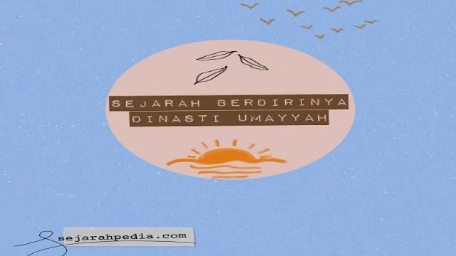 sejarah berdirinya dinasti umayyah