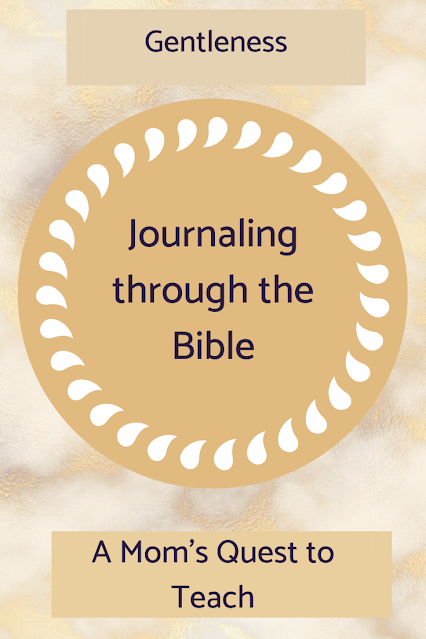 Journaling through the Bible, Gentleness, A Mom's Quest to Teach; background of gold