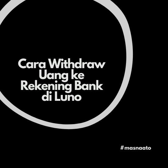 Cara Withdraw Uang ke Rekening Bank di Luno