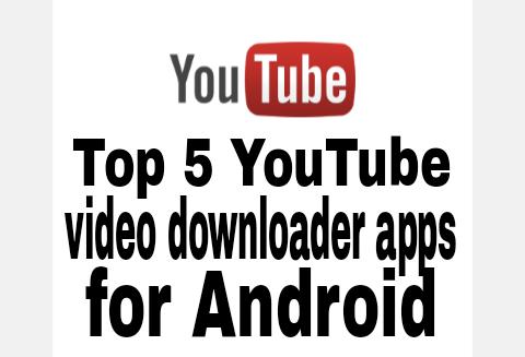 Top 5 Android app YouTube video download korne k liye