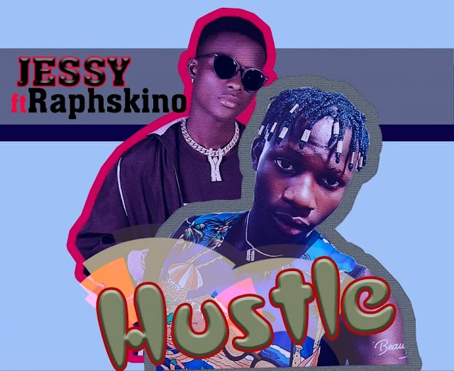 MUSIC: Jessy - Hustle ft Raphskino