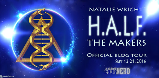H.A.L.F The Makers by Natalie Wright Book Nerd Tour | Spotlight, Excerpt & #giveaway @NatalieWright_ @JeanBookNerd