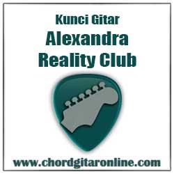 Chord Kunci Gitar REALITY CLUB ALEXANDRA
