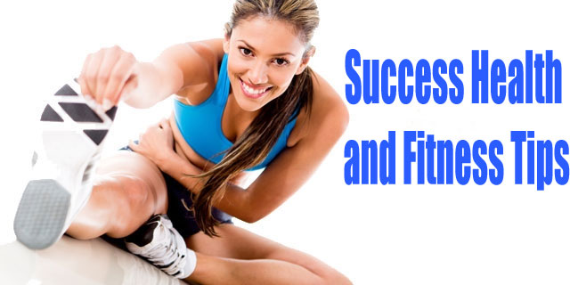 Success Health and Fitness Tips
