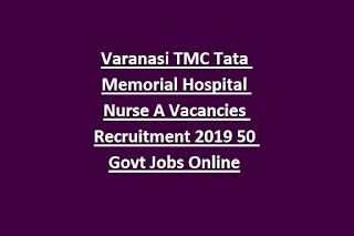 Varanasi TMC Tata Memorial Hospital Nurse A Vacancies Recruitment 2019 50 Govt Jobs Online