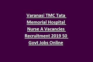 Varanasi TMC Tata Memorial Hospital Nurse A Vacancies Recruitment 2019 50 Govt Jobs Online