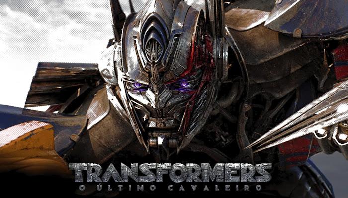 TRANSFORMERS - O ÚLTIMO CAVALEIRO   Vale ou não a pena assistir? Leia nossa crítica