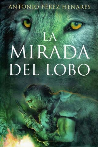 La mirada del lobo - Antonio Pérez Henares | Libros4