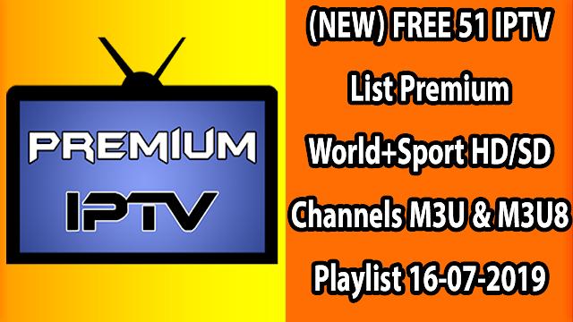 (NEW) FREE 51 IPTV List Premium World+Sport HD/SD Channels M3U & M3U8 Playlist 16-07-2019