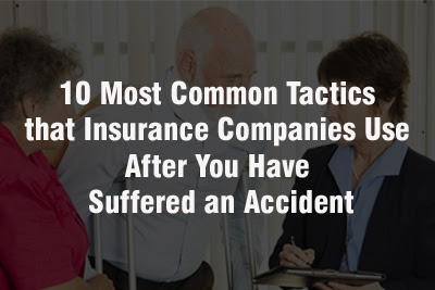 10 Most Common Tactics that Insurance Companies Use After You Have Suffered an Accident