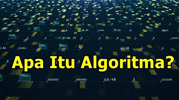 Apa Itu Algoritma? Berikut Penjelasan Definisi dan Manfaatnya