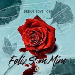 Dream Boyz – Feliz Sem Mim (feat. CEF)