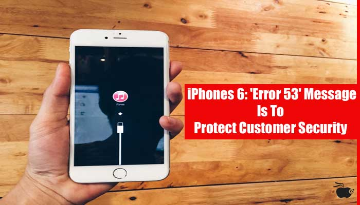 iPhones 6 'Error 53' Message Is To Protect Customer Security Says Apple.