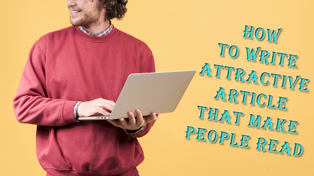 How to Write Attractive Article That Makes People Read