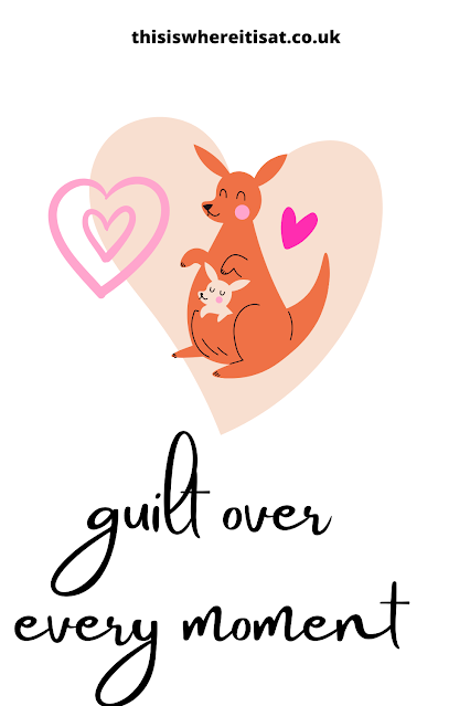guilt over every moment.
