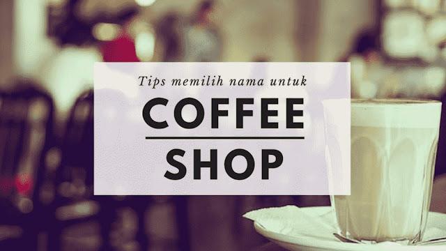 Tips Memilih Nama Cafe atau Kedai Kopi yang Unik dan Keren