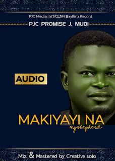 DOWNLOAD MUSIC MP3: Makiyayi Na (My Shepherd) - Promise J Mudi