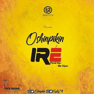 [ MUSIC ]  | Oshinpikin - Ire ( Prodby Mr Ejor )  | MP3 DOWNLOAD