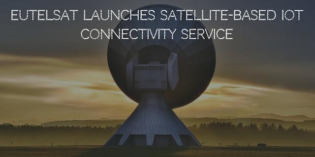 Eutelsat launches satellite-based IoT connectivity service