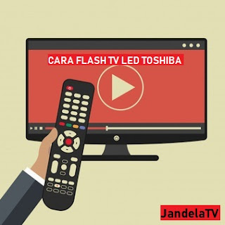 Cara Flash TV LED Toshiba