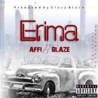 [Music] Affi ft Blaze - Erima (prod. Crazie Bless) #Arewapublisize