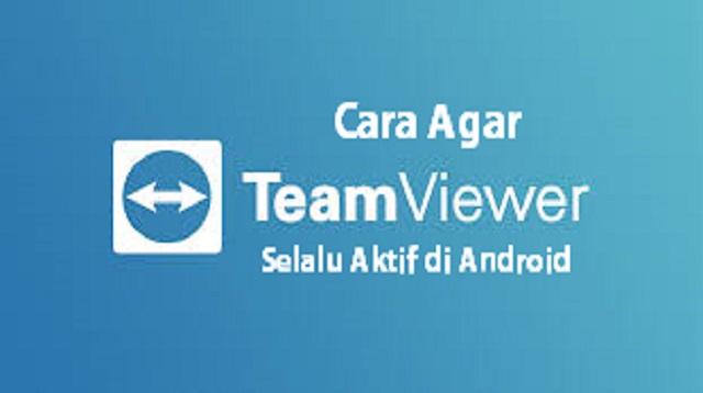 Cara Agar TeamViewer Selalu Aktif di Android