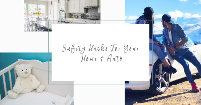Safety Hacks For Your Home & Auto