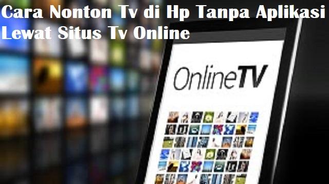 Cara Nonton Tv di Hp Tanpa Aplikasi