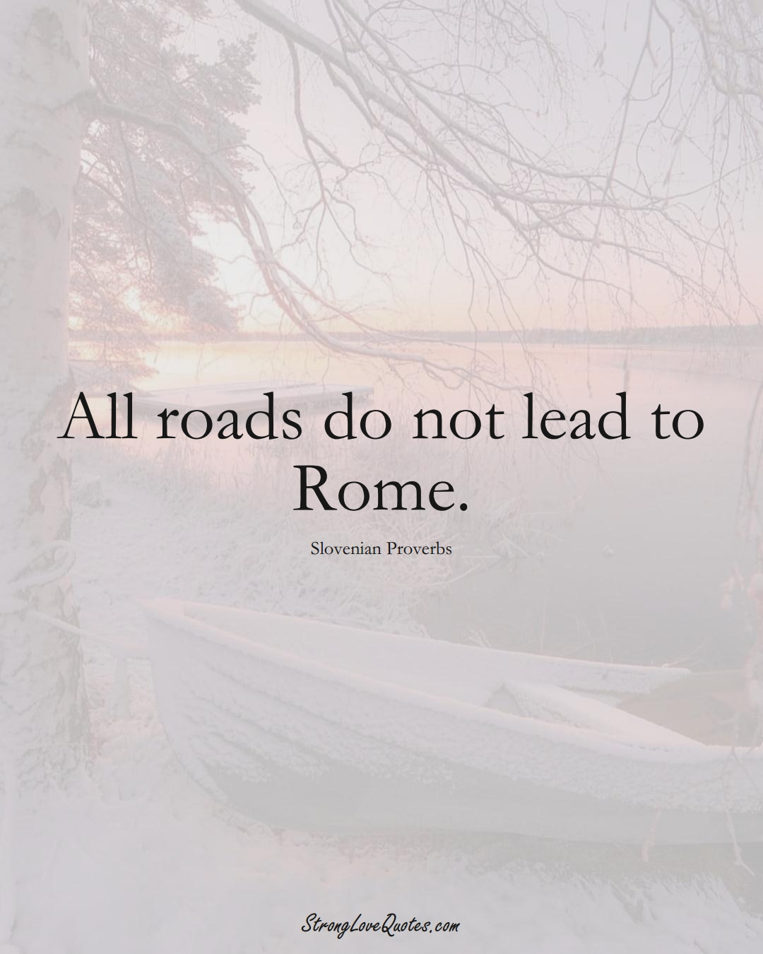 All roads do not lead to Rome. (Slovenian Sayings);  #EuropeanSayings