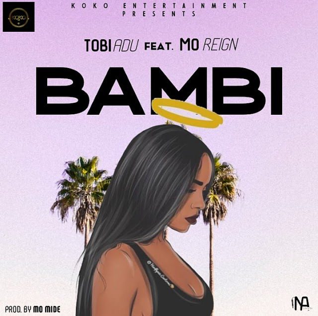 [BangHitz] MUSIC: Tobi Adu Ft. Mo Reign – Bambi (M&M By Mo Mide)
