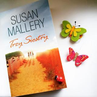"""Trzy domy, trzy kobiety i trzy życiowe historie. Recenzja """"Trzech Sióstr"""" Susan Mallery."""
