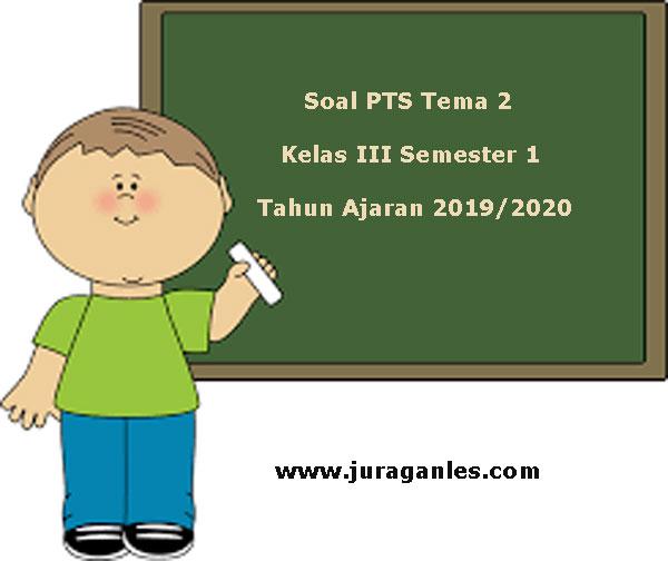 Soal Pts Uts Tema 2 Kelas 3 Semester 1 K13 Tahun Ajaran 2019 2020 Juragan Les