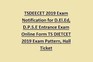 TSDEECET 2019 Exam Notification for D.El.Ed, D.P.S.E Entrance Exam Online Form TS DIETCET 2019 Exam Pattern, Hall Ticket
