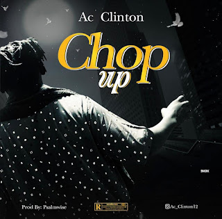[MUSIC] AC CLINTON - Chop Up ( Prod by Psalmwise )