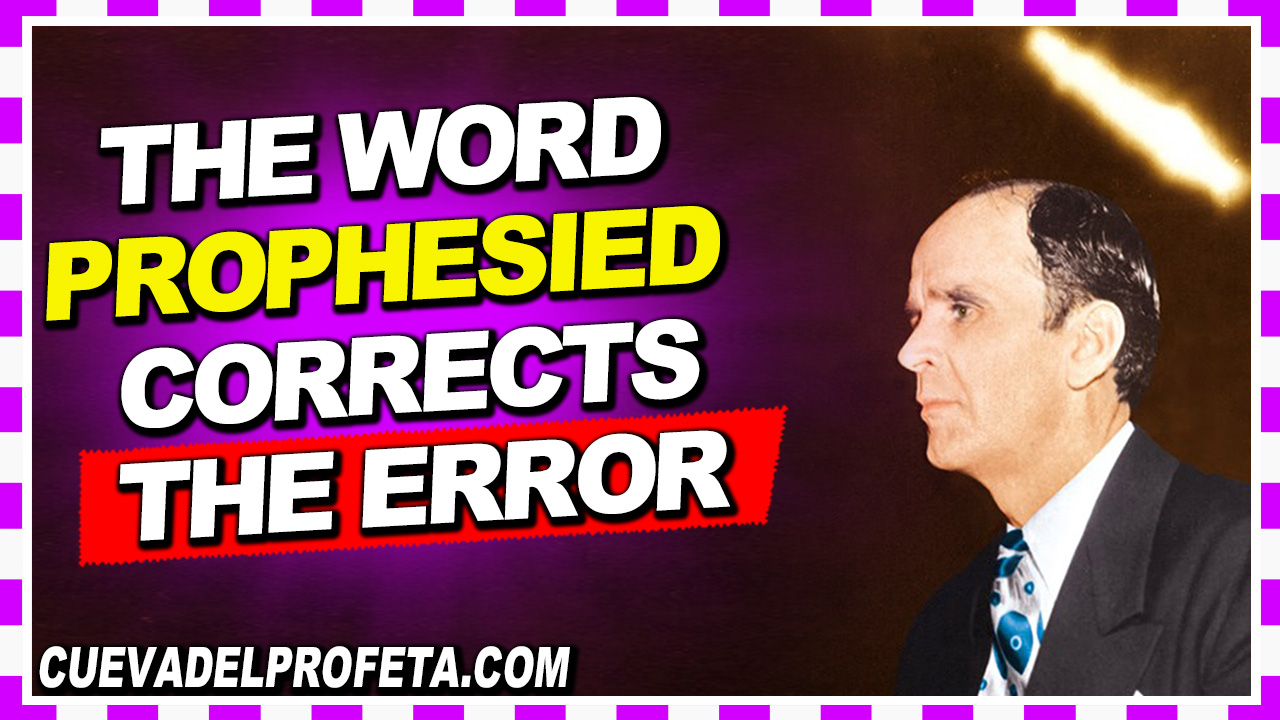 The Word prophesied corrects the error - William Marrion Branham