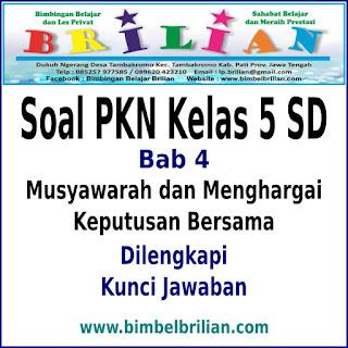 Soal PKN Kelas 5 SD Bab 4 Musyawarah Dan Menghargai Keputusan Bersama Dan Kunci Jawaban