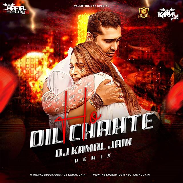Dil Chahte Ho (Remix)  – DJ Kamal Jain