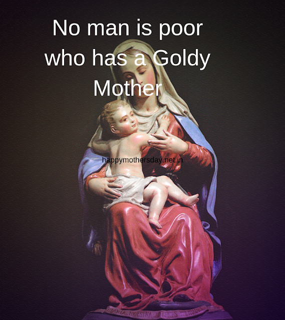 No man is poor who has a goldy Mother