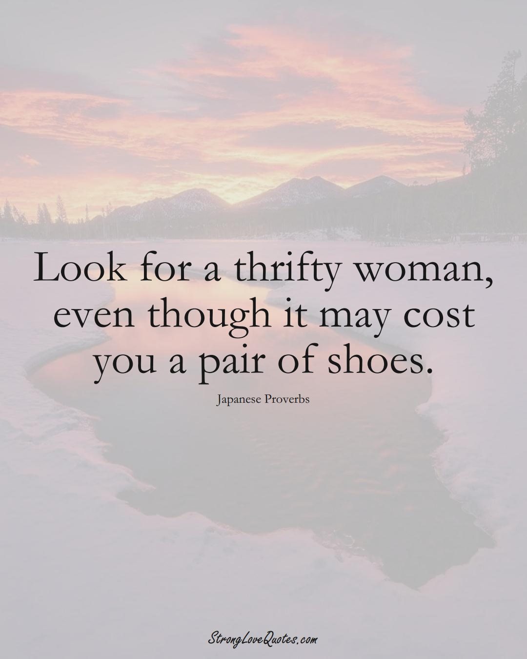 Look for a thrifty woman, even though it may cost you a pair of shoes. (Japanese Sayings);  #AsianSayings