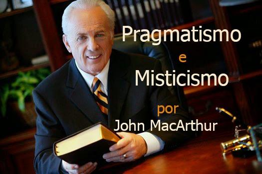 Pragmatismo e Misticismo - John MacArthur