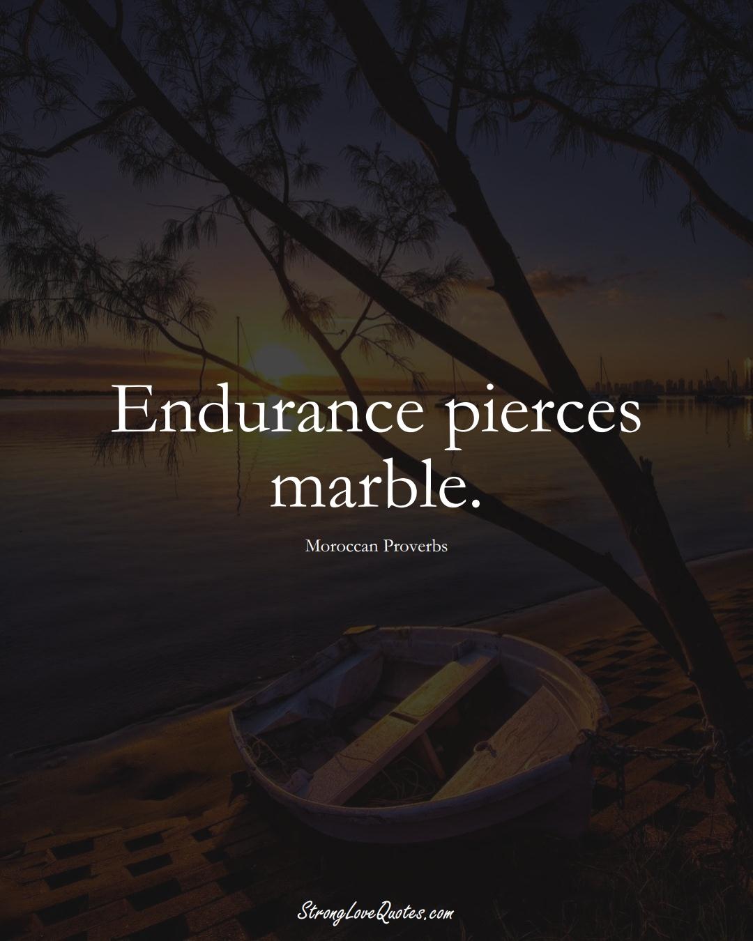 Endurance pierces marble. (Moroccan Sayings);  #AfricanSayings