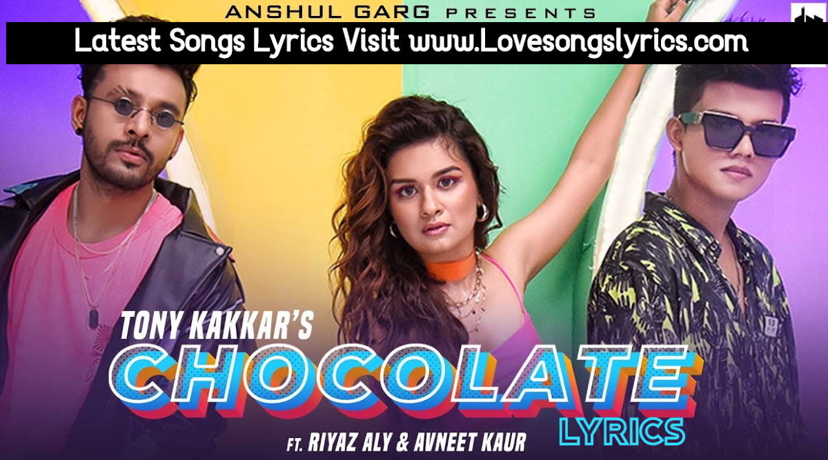 Chocolate Song Lyrics In Hindi Tony Kakkar