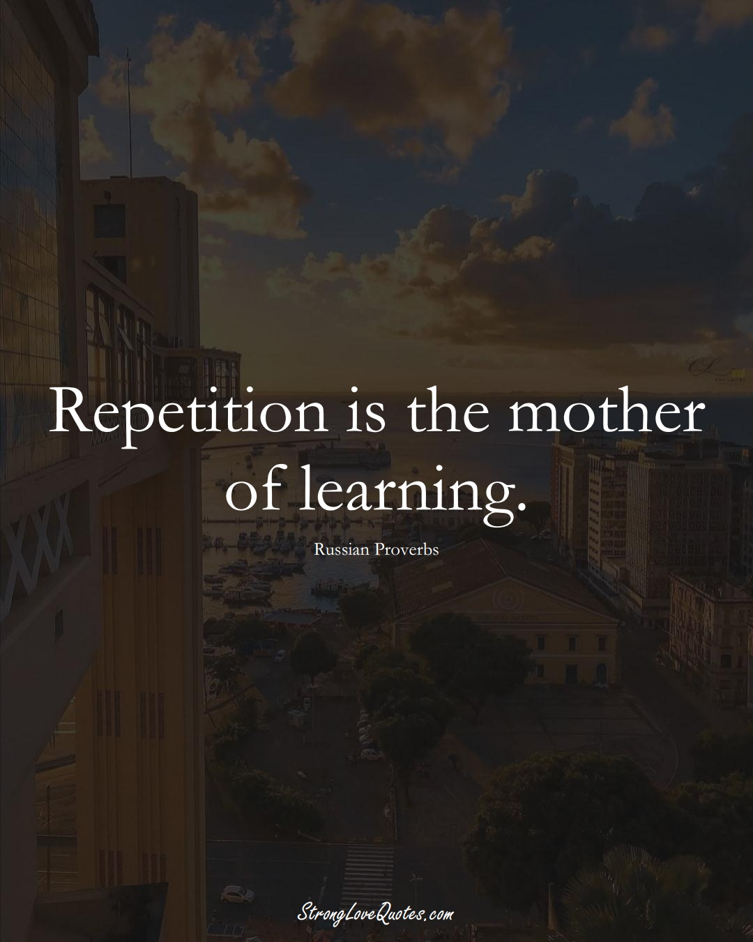 Repetition is the mother of learning. (Russian Sayings);  #AsianSayings