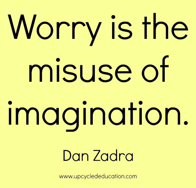 Worry is the misuse of imagination